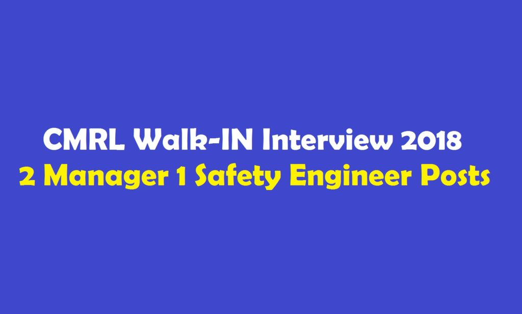 CMRL Walk-IN Interview 2018 – 2 Manager & 1 Safety Engineer Posts