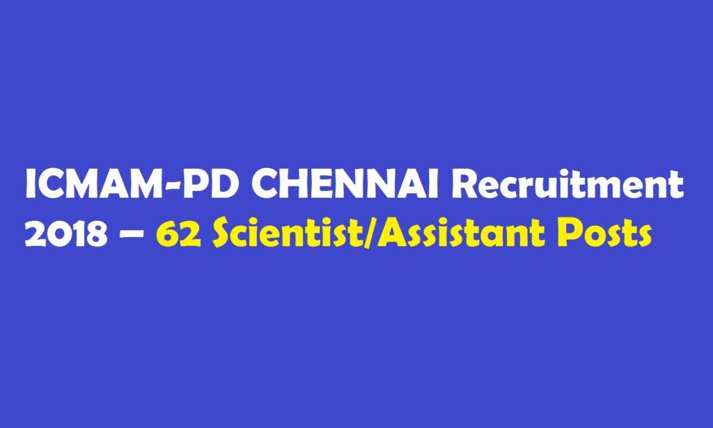 ICMAM-PD CHENNAI Recruitment 2018 – 62 Scientist/Assistant Posts