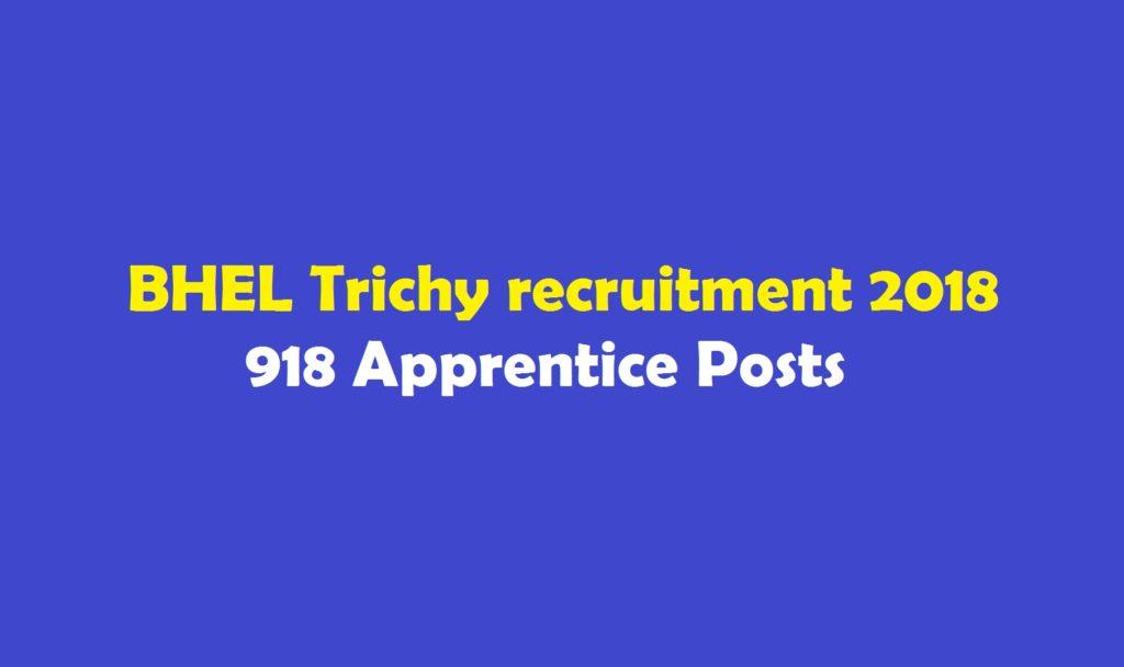 BHEL Trichy recruitment 2018 918 Apprentice Posts