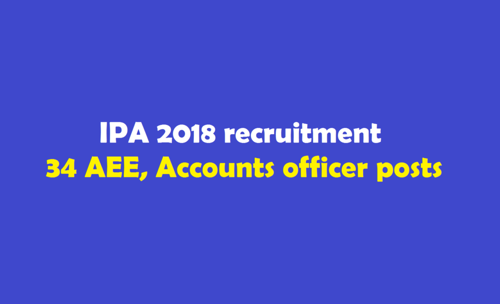 IPA 2018 recruitment 34 AEE, Accounts officer posts