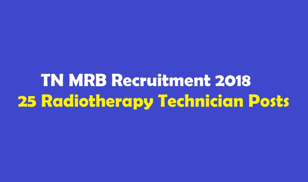 TN MRB Recruitment 2018 25 Radiotherapy Technician Posts